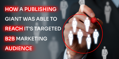 How a Publishing Giant Was Able to Reach Its Targeted B2B Audience | Data Marketers Group