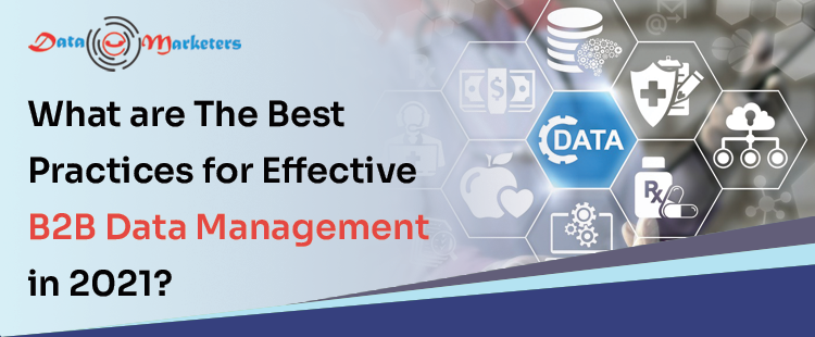 What Are The Best Practices for Effective B2B Data Management in 2021 | Data Marketers Group