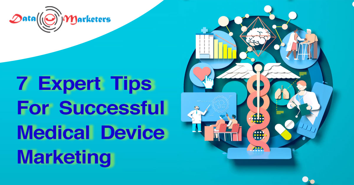 7 Expert Tips for Successful Medical Device Marketing | Data Marketers Group