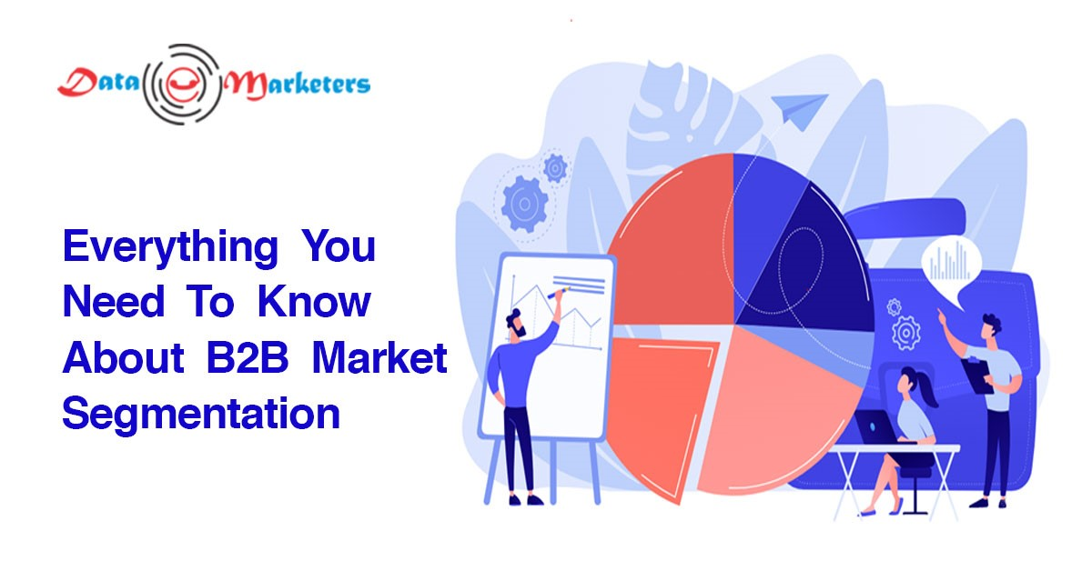 Everything You Need To Know About B2B Market Segmentation | Data Marketers Group