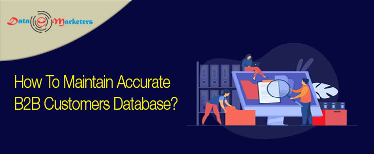 How To Maintain Accurate B2B Customers Database |Data Marketers Group
