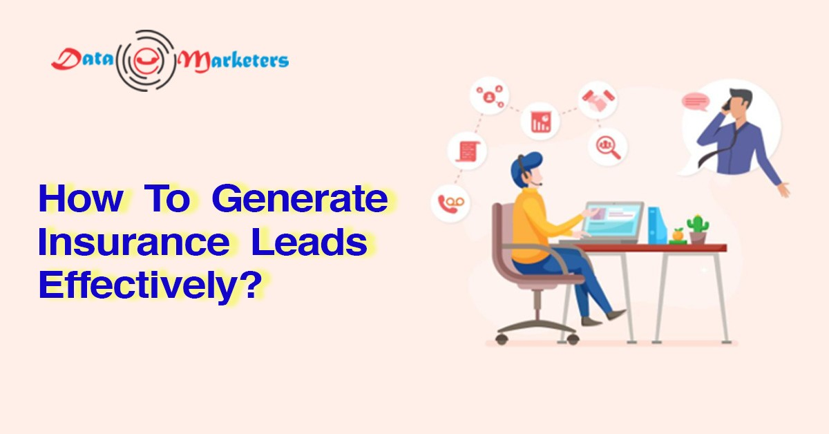 How To Generate Insurance Leads Effectively | Data Marketers Group