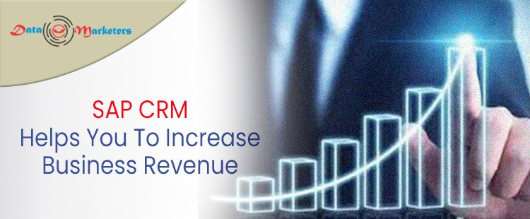 SAP CRM Helps You To Increase Business Revenue   Data Marketers Group