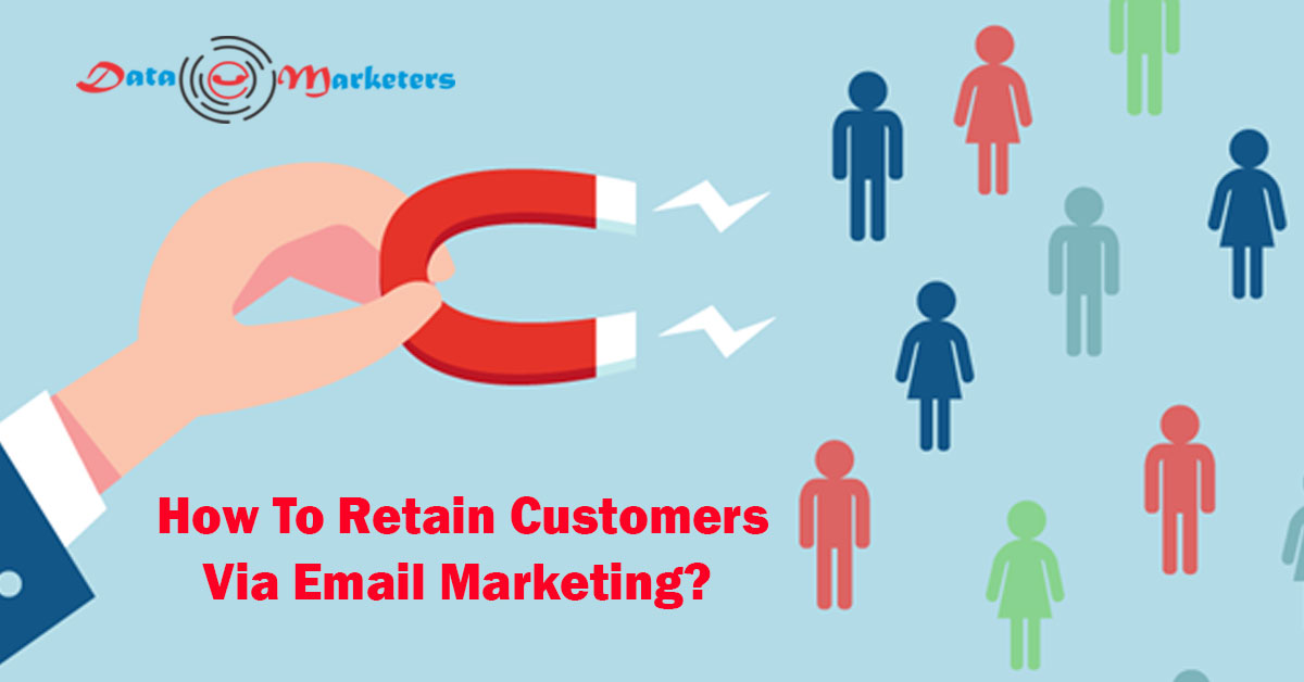 How To Retain Customers Via Email Marketing | Data Marketers Group