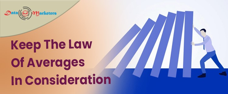 Keep The Law Of Average Consideration   Data Marketers Group