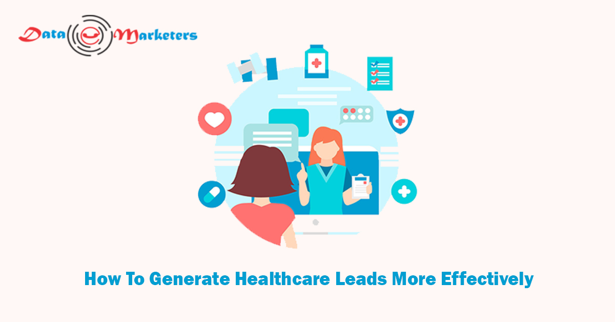 How To Generate Healthcare Leads More Effectively | Data Marketers Group