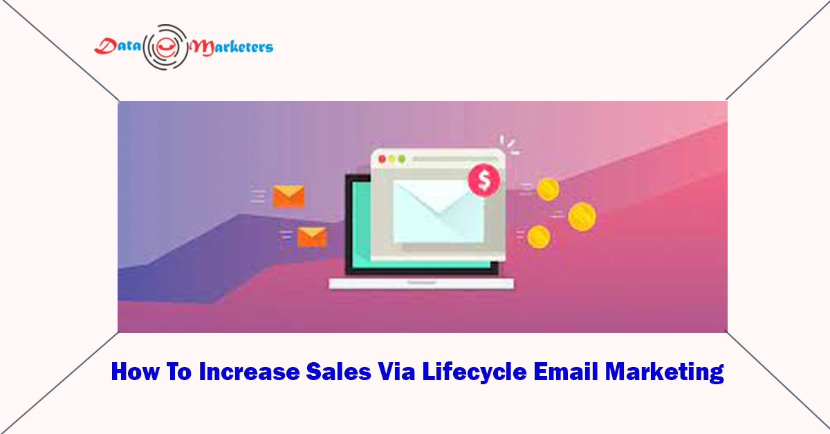 How To Increase Sales Via Lifecycle Email Marketing | Data Marketers Group