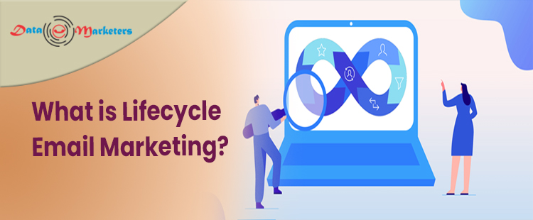 What Is Lifecycle Email Marketing | Data Marketers Group