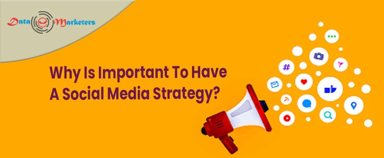 Why It Is So Important To Have Social Media Strategy | Data Marketers Group