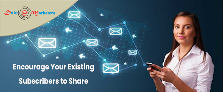 Encourage Your Existing Subscribers to Share   Data Marketers Group