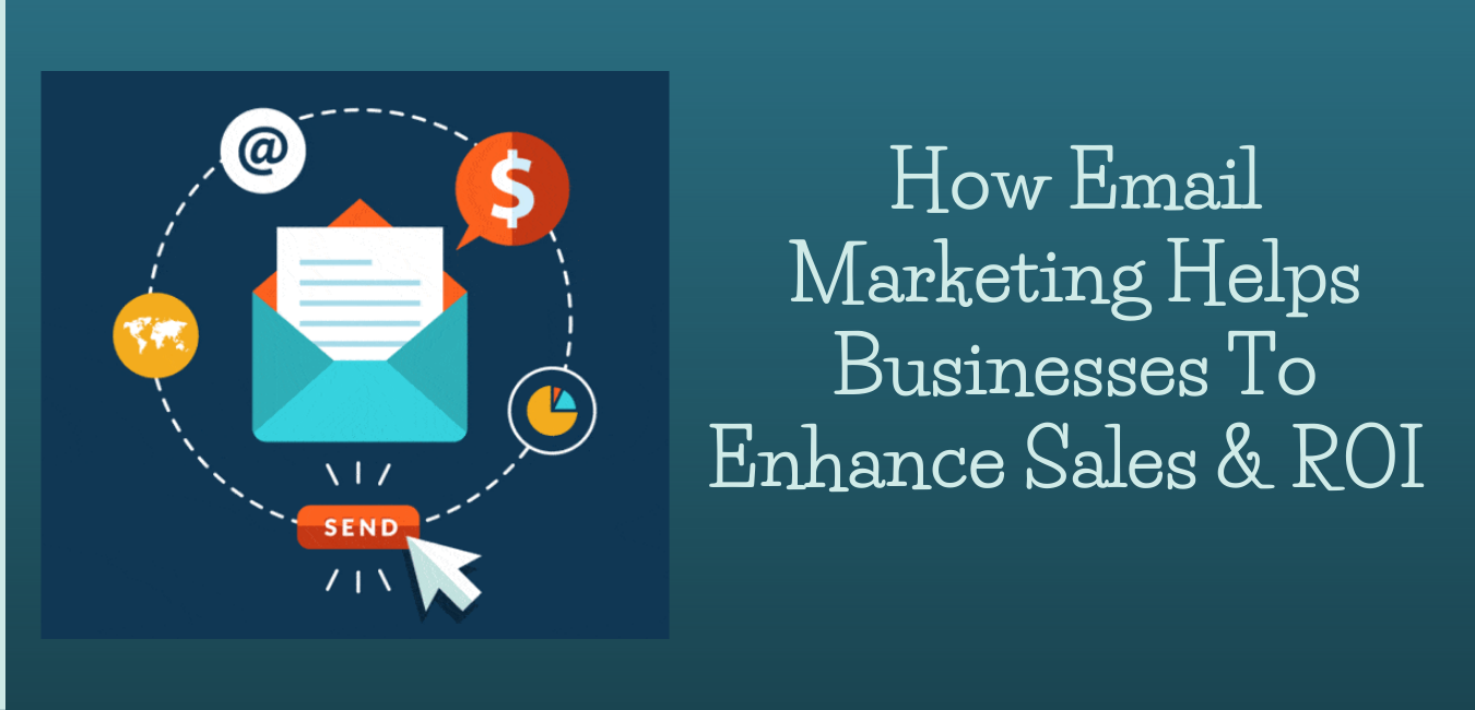 How Email Marketing Helps Businesses To Enhance Sales & ROI | Data Marketers Group